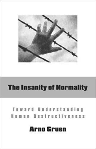 Arno Gruen - The Insanity of Normality