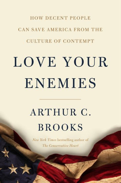 Arthur Brooks - Love Your Enemies