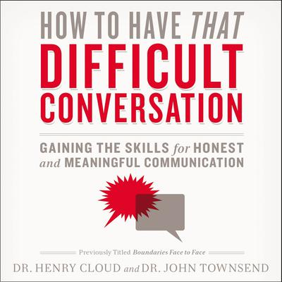 Cloud, Townsend - How to Have That Difficult Conversation