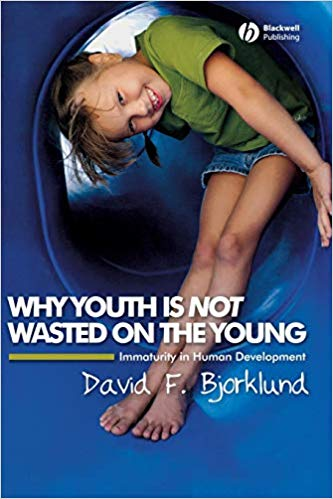 David Bjorklund - Why Youth is Not Wasted on the Young