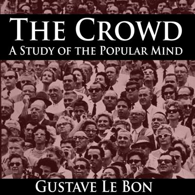 Gustave Le Bon - The Crowd
