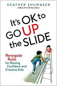 Heather Shumaker - It's OK to Go Up the Slide