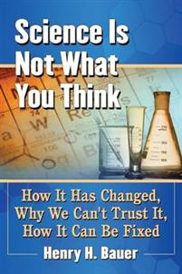 Henry H. Bauer - Science is Not What You Think