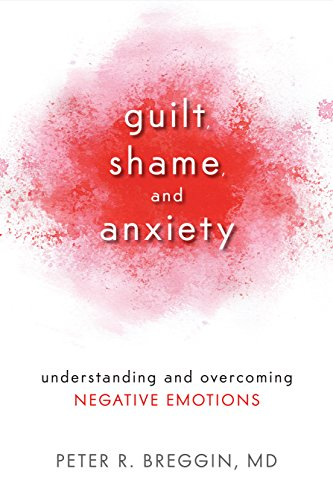 Peter Breggin - Guilt, Shame and Anxiety