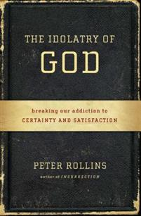 Peter Rollins - The Idolatry of God