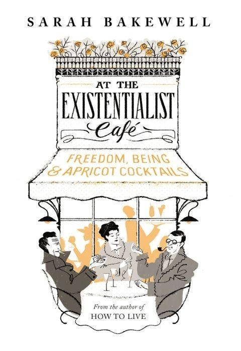 Sarah Bakewell - At the Existentialist Café