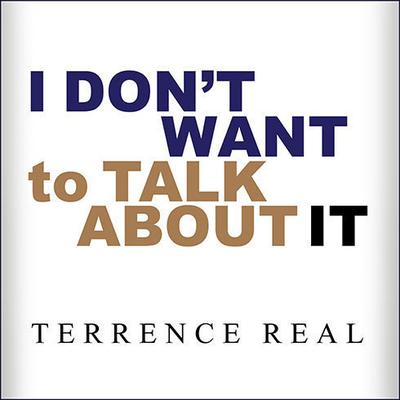 Terrence Real - I Don't Want to Talk about It
