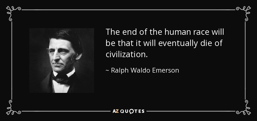 Ralph Waldo Emerson - The End of the Human Race (quote)